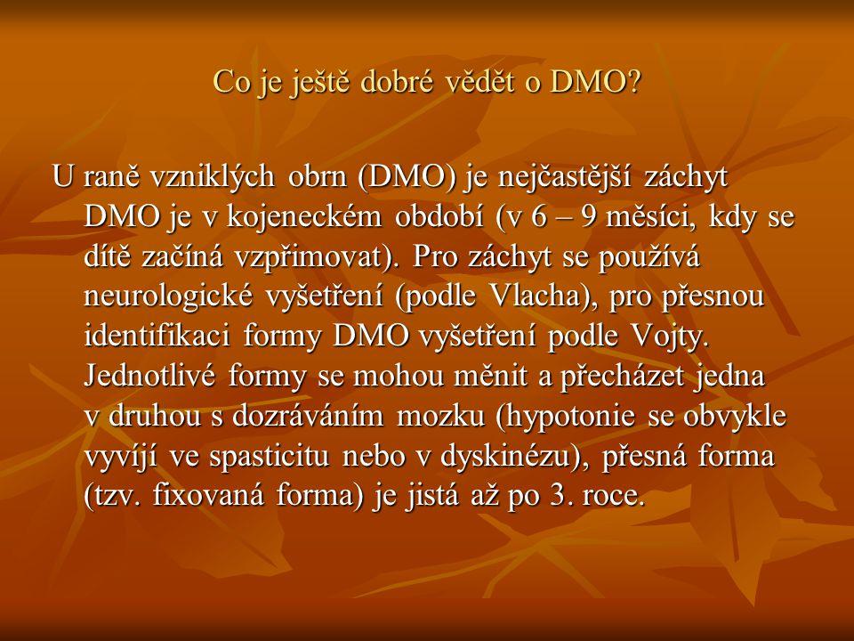 Co je ještě dobré vědět o DMO? U raně vzniklých obrn (DMO) je nejčastější záchyt DMO je v kojeneckém období (v 6 – 9 měsíci, kdy se dítě začíná vzpřim