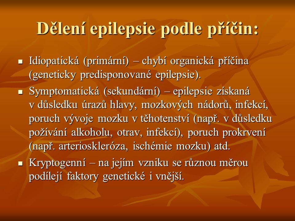 Dělení epilepsie podle příčin: Idiopatická (primární) – chybí organická příčina (geneticky predisponované epilepsie). Idiopatická (primární) – chybí o