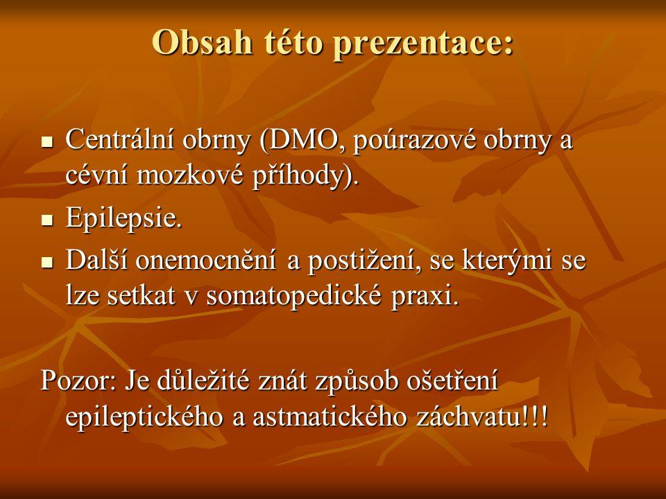Obsah této prezentace: Centrální obrny (DMO, poúrazové obrny a cévní mozkové příhody). Centrální obrny (DMO, poúrazové obrny a cévní mozkové příhody).
