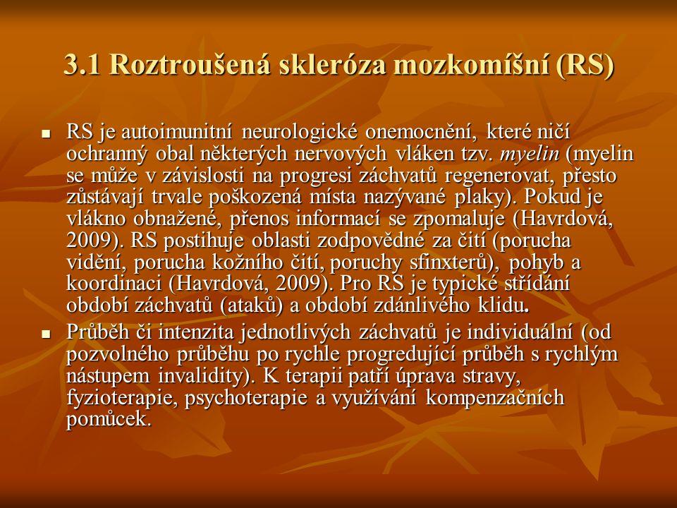 3.1 Roztroušená skleróza mozkomíšní (RS) RS je autoimunitní neurologické onemocnění, které ničí ochranný obal některých nervových vláken tzv. myelin (