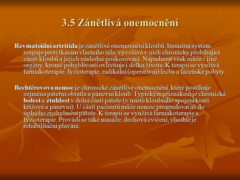 3.5 Zánětlivá onemocnění Revmatoidní artritida je zánětlivé onemocnění kloubů. Imunitní systém reaguje proti tkáním vlastního těla, vyvolává v nich ch