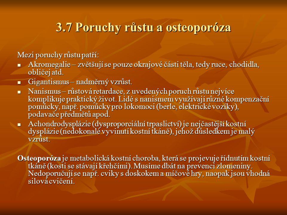 3.7 Poruchy růstu a osteoporóza Mezi poruchy růstu patří: Akromegalie – zvětšují se pouze okrajové části těla, tedy ruce, chodidla, obličej atd. Akrom