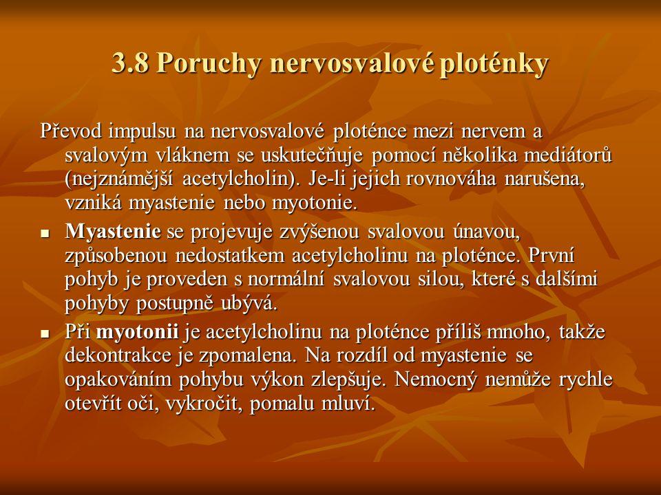 3.8 Poruchy nervosvalové ploténky Převod impulsu na nervosvalové ploténce mezi nervem a svalovým vláknem se uskutečňuje pomocí několika mediátorů (nej