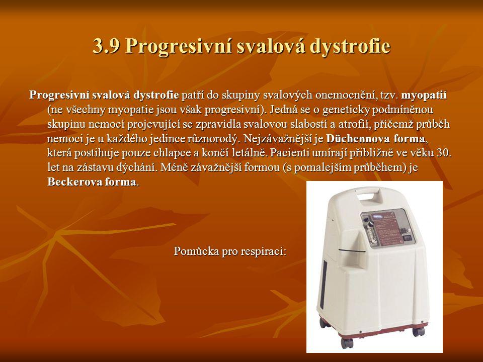3.9 Progresivní svalová dystrofie Progresivní svalová dystrofie patří do skupiny svalových onemocnění, tzv. myopatií (ne všechny myopatie jsou však pr