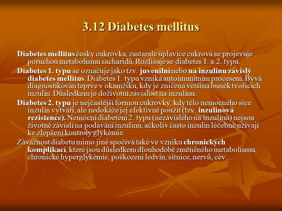 3.12 Diabetes mellitus Diabetes mellitus česky cukrovka, zastarale úplavice cukrová se projevuje poruchou metabolismu sacharidů. Rozlišuje se diabetes