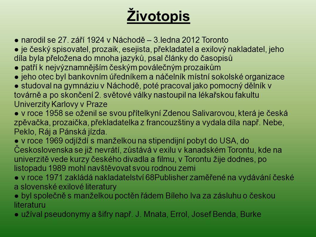 Životopis ● narodil se 27. září 1924 v Náchodě – 3.ledna 2012 Toronto ● je český spisovatel, prozaik, esejista, překladatel a exilový nakladatel, jeho