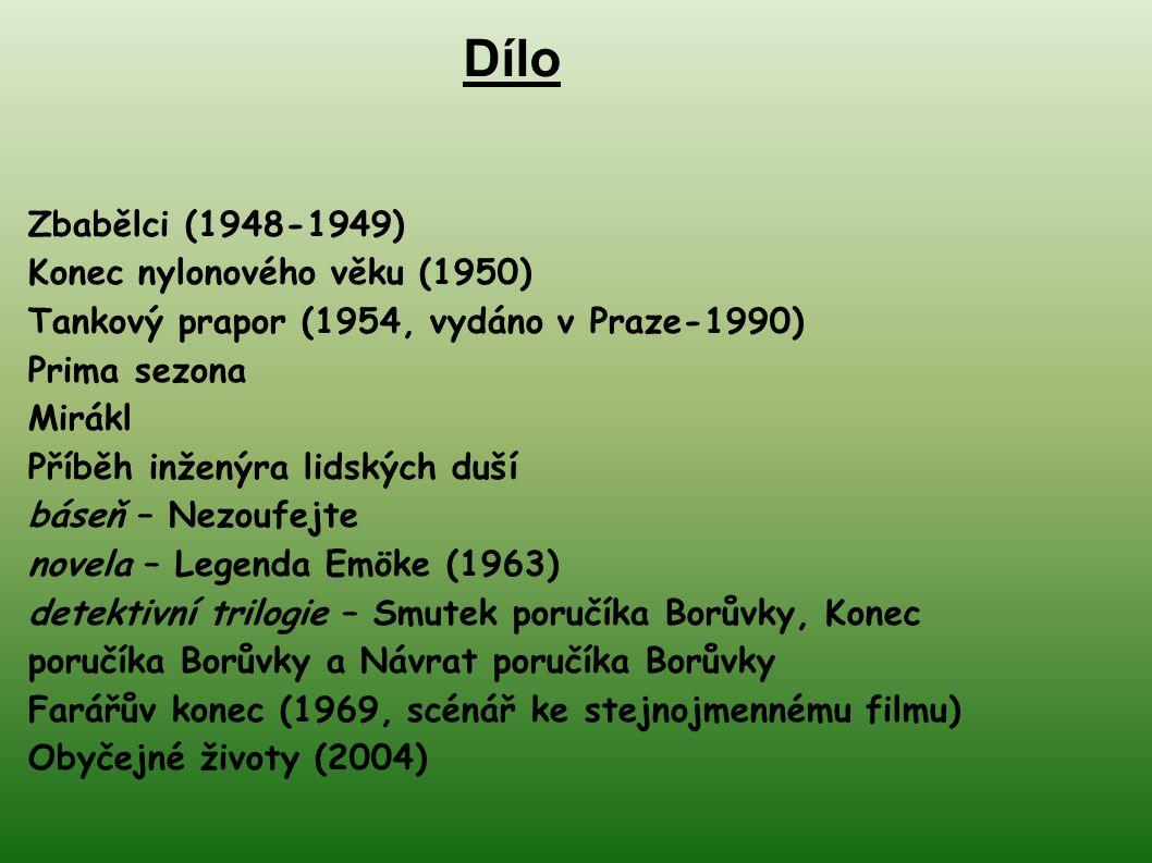 Zbabělci (1948-1949) Konec nylonového věku (1950) Tankový prapor (1954, vydáno v Praze-1990) Prima sezona Mirákl Příběh inženýra lidských duší báseň –