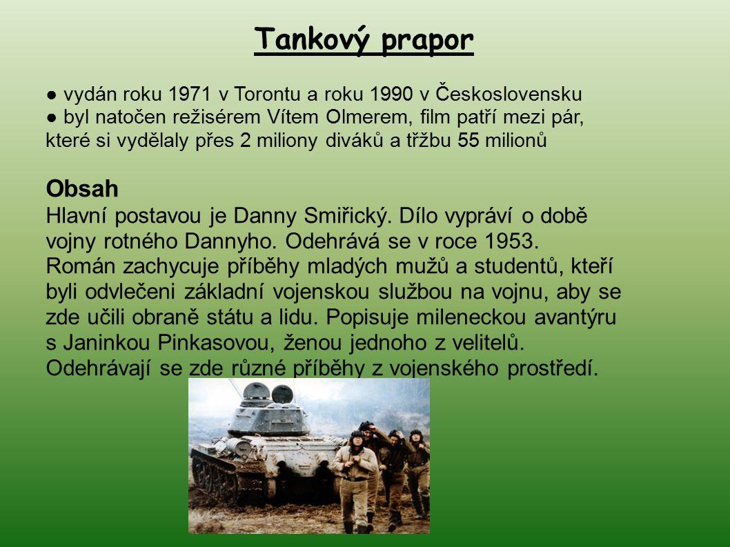 Tankový prapor ● vydán roku 1971 v Torontu a roku 1990 v Československu ● byl natočen režisérem Vítem Olmerem, film patří mezi pár, které si vydělaly