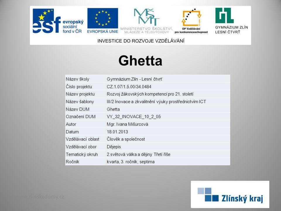 Ghetta www.zlinskedumy.cz Název školyGymnázium Zlín - Lesní čtvrť Číslo projektuCZ.1.07/1.5.00/34.0484 Název projektuRozvoj žákovských kompetencí pro 21.