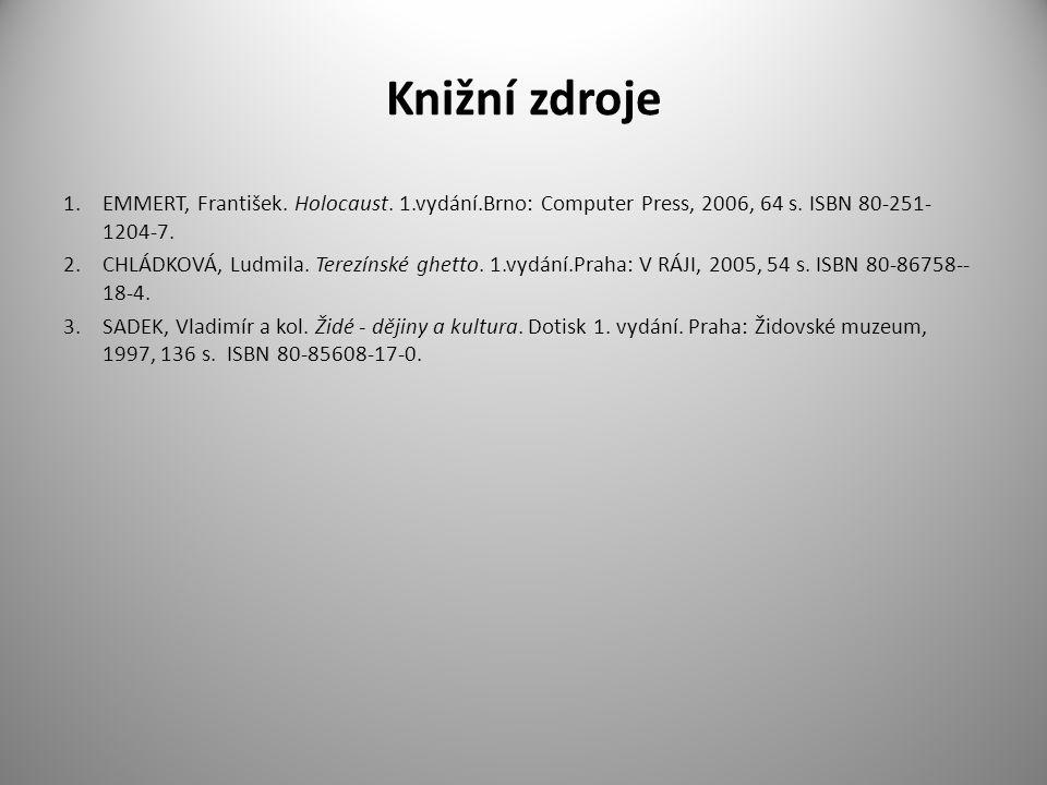 Knižní zdroje 1.EMMERT, František. Holocaust. 1.vydání.Brno: Computer Press, 2006, 64 s. ISBN 80-251- 1204-7. 2.CHLÁDKOVÁ, Ludmila. Terezínské ghetto.