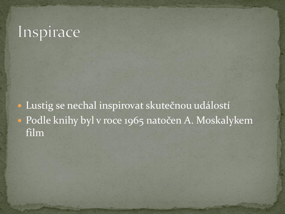 Lustig se nechal inspirovat skutečnou událostí Podle knihy byl v roce 1965 natočen A. Moskalykem film