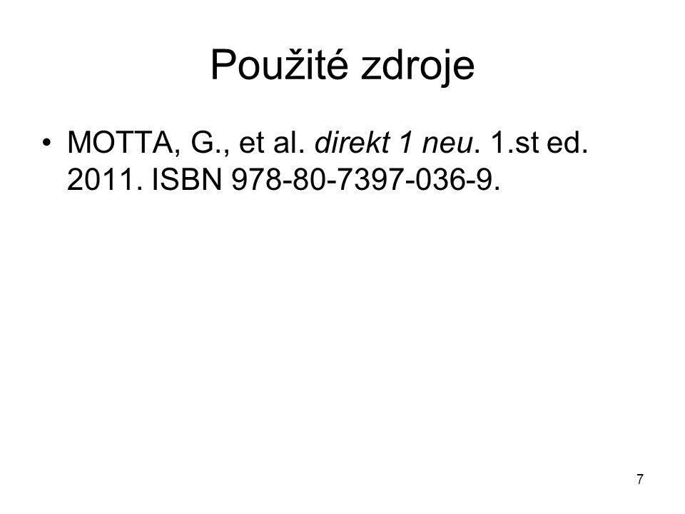 7 Použité zdroje MOTTA, G., et al. direkt 1 neu. 1.st ed. 2011. ISBN 978-80-7397-036-9.