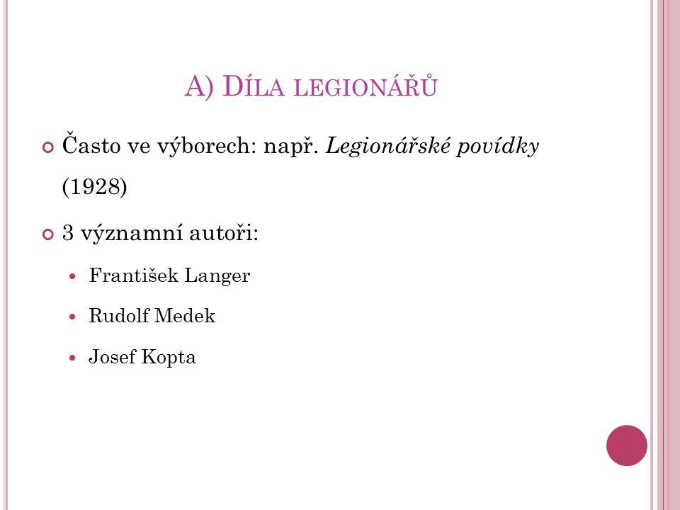 A) D ÍLA LEGIONÁŘŮ Často ve výborech: např. Legionářské povídky (1928) 3 významní autoři: František Langer Rudolf Medek Josef Kopta