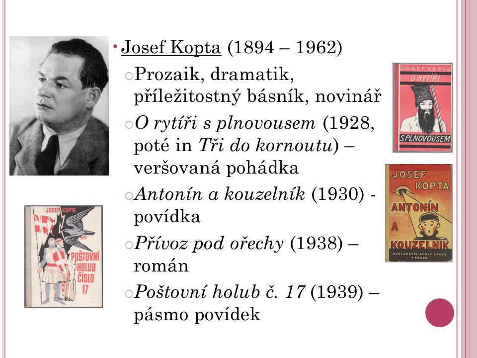 Josef Kopta (1894 – 1962)  Prozaik, dramatik, příležitostný básník, novinář  O rytíři s plnovousem (1928, poté in Tři do kornoutu ) – veršovaná pohá