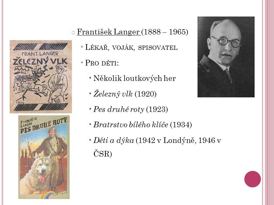  František Langer (1888 – 1965) L ÉKAŘ, VOJÁK, SPISOVATEL P RO DĚTI : Několik loutkových her Železný vlk (1920) Pes druhé roty (1923) Bratrstvo bíléh
