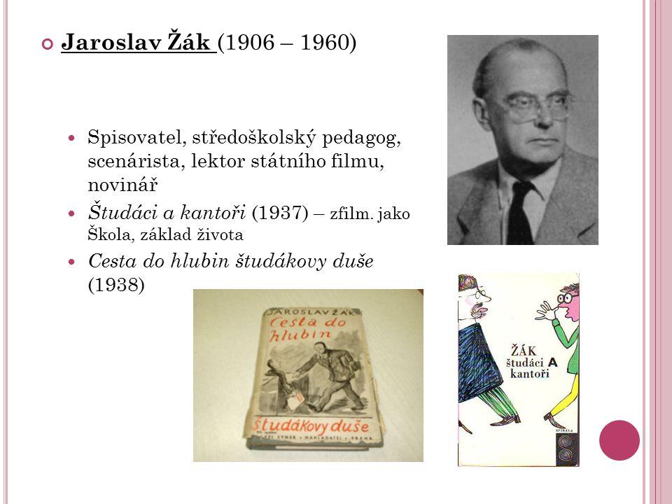 Jaroslav Žák (1906 – 1960) Spisovatel, středoškolský pedagog, scenárista, lektor státního filmu, novinář Študáci a kantoři (1937) – zfilm. jako Škola,