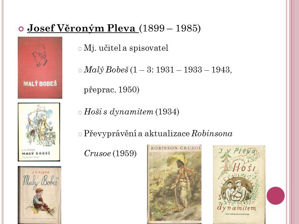 Josef Věroným Pleva (1899 – 1985)  Mj. učitel a spisovatel  Malý Bobeš (1 – 3: 1931 – 1933 – 1943, přeprac. 1950)  Hoši s dynamitem (1934)  Převyp