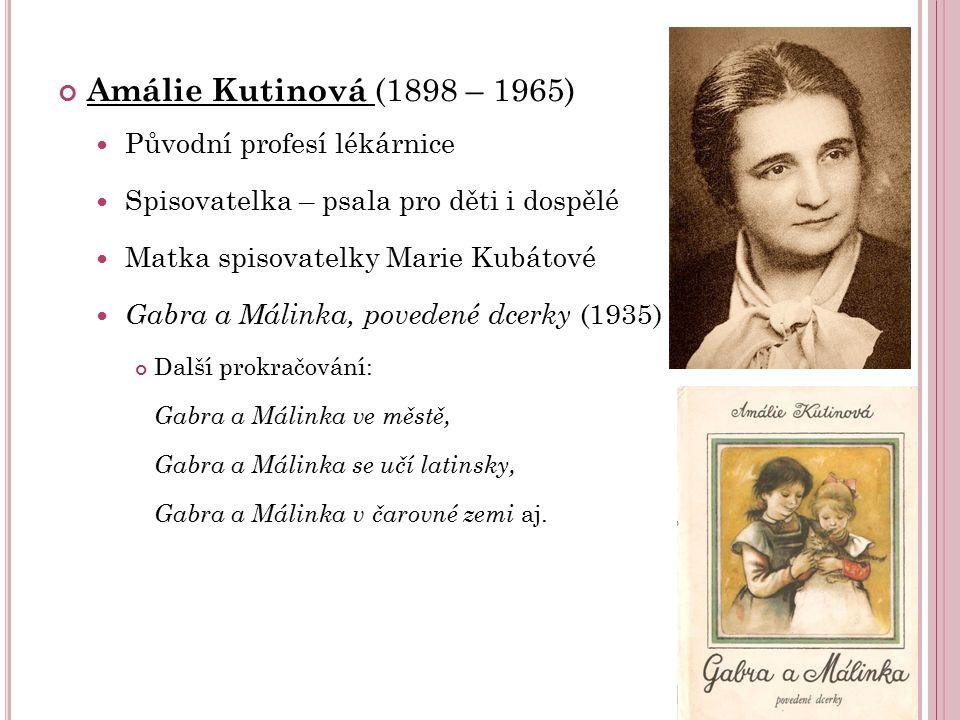 Amálie Kutinová (1898 – 1965) Původní profesí lékárnice Spisovatelka – psala pro děti i dospělé Matka spisovatelky Marie Kubátové Gabra a Málinka, pov