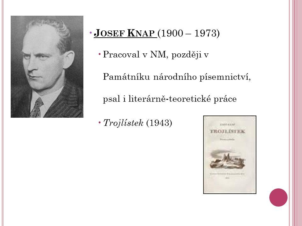 J OSEF K NAP (1900 – 1973) Pracoval v NM, později v Památníku národního písemnictví, psal i literárně-teoretické práce Trojlístek (1943)