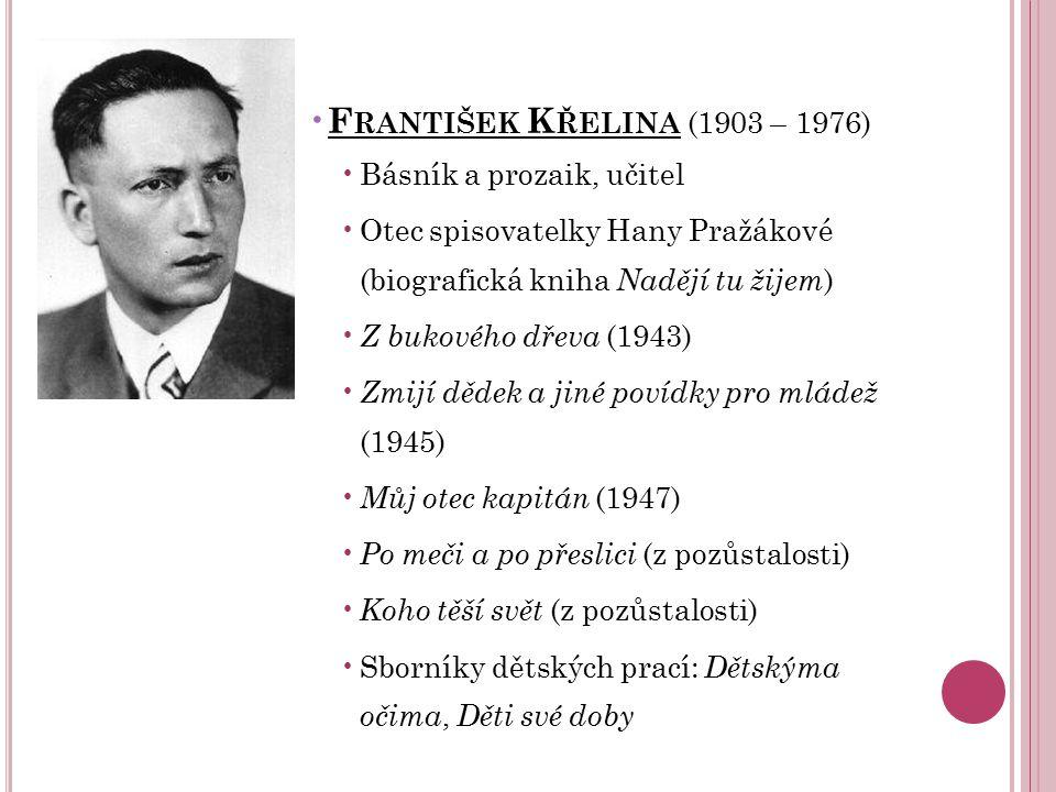 F RANTIŠEK K ŘELINA (1903 – 1976) Básník a prozaik, učitel Otec spisovatelky Hany Pražákové (biografická kniha Nadějí tu žijem ) Z bukového dřeva (194