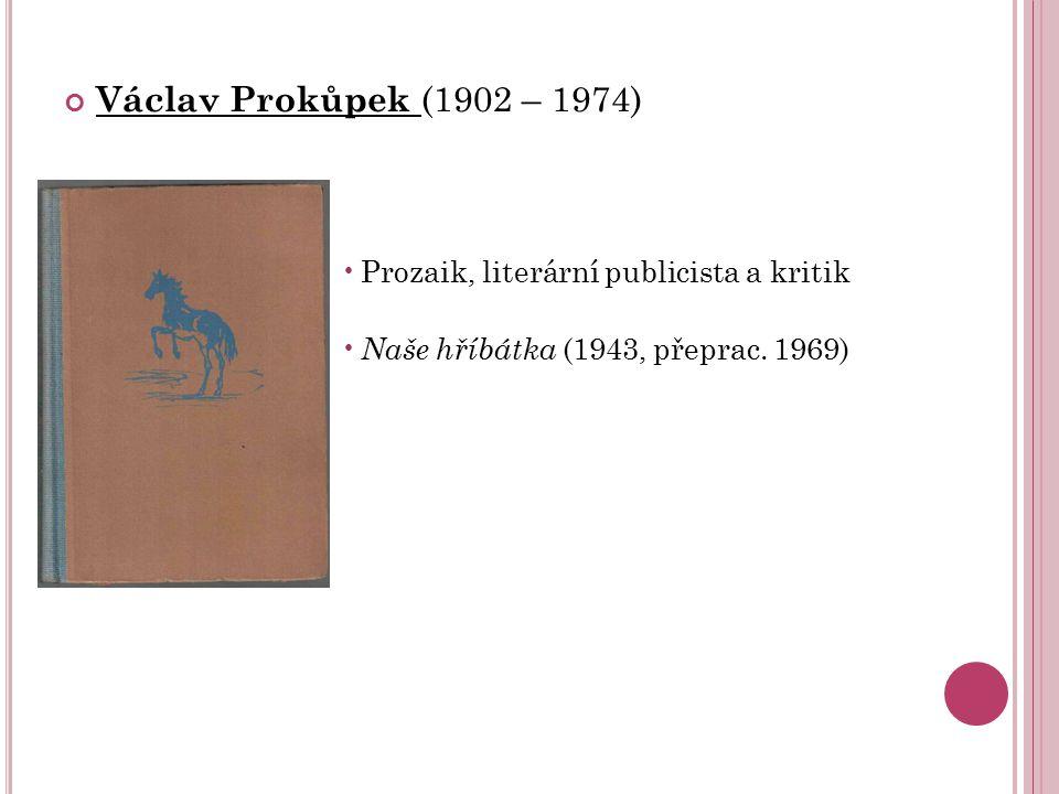 Václav Prokůpek (1902 – 1974) Prozaik, literární publicista a kritik Naše hříbátka (1943, přeprac. 1969)