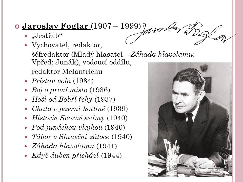 """Jaroslav Foglar (1907 – 1999) """"Jestřáb"""" Vychovatel, redaktor, šéfredaktor (Mladý hlasatel – Záhada hlavolamu ; Vpřed; Junák), vedoucí oddílu, redaktor"""