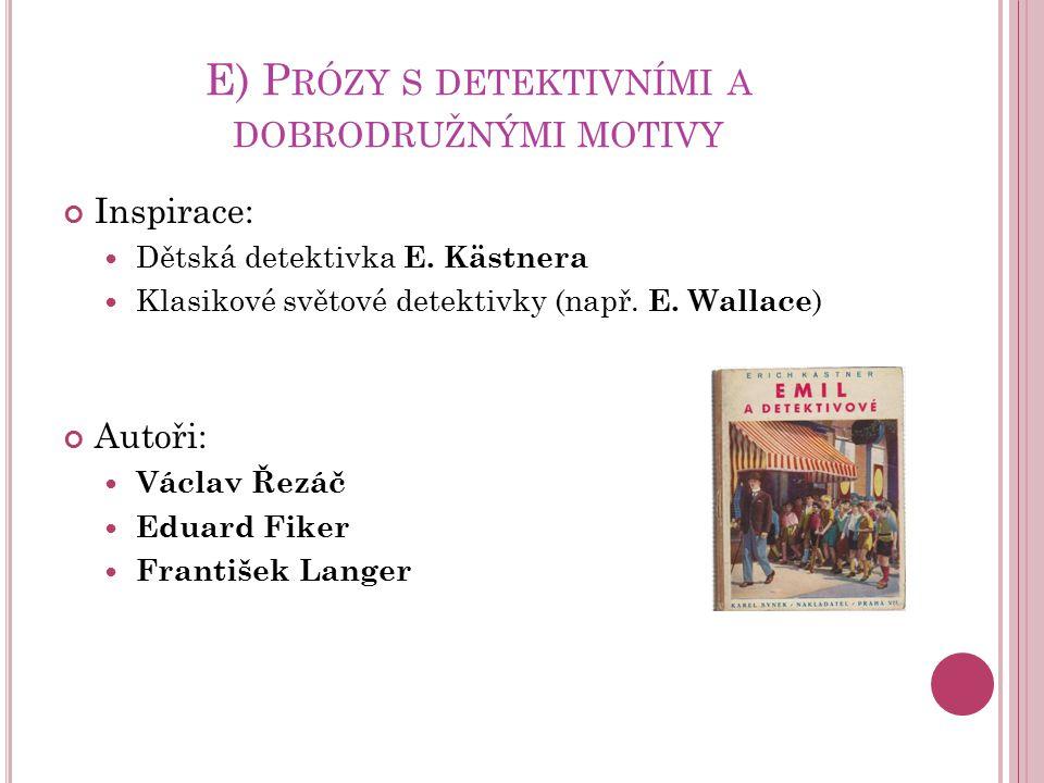 E) P RÓZY S DETEKTIVNÍMI A DOBRODRUŽNÝMI MOTIVY Inspirace: Dětská detektivka E. Kästnera Klasikové světové detektivky (např. E. Wallace ) Autoři: Václ