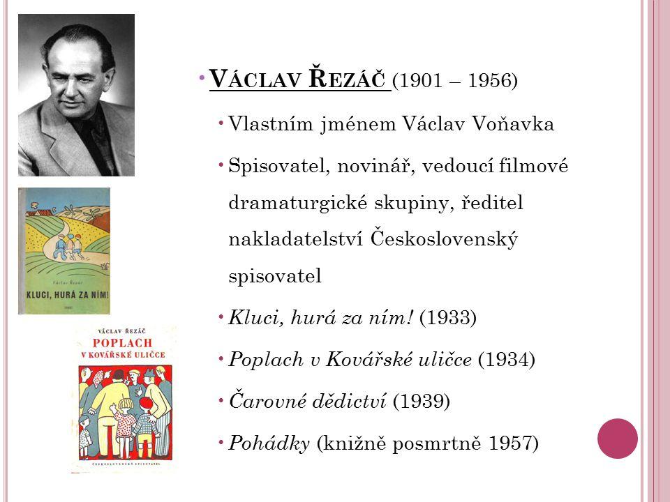 V ÁCLAV Ř EZÁČ (1901 – 1956) Vlastním jménem Václav Voňavka Spisovatel, novinář, vedoucí filmové dramaturgické skupiny, ředitel nakladatelství Českosl