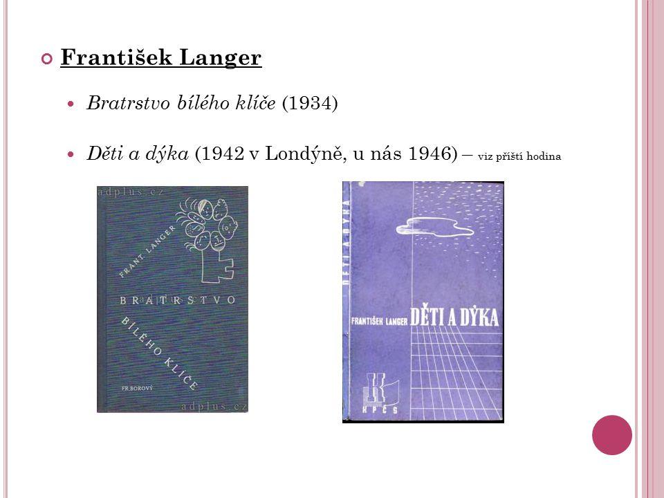 František Langer Bratrstvo bílého klíče (1934) Děti a dýka (1942 v Londýně, u nás 1946) – viz příští hodina