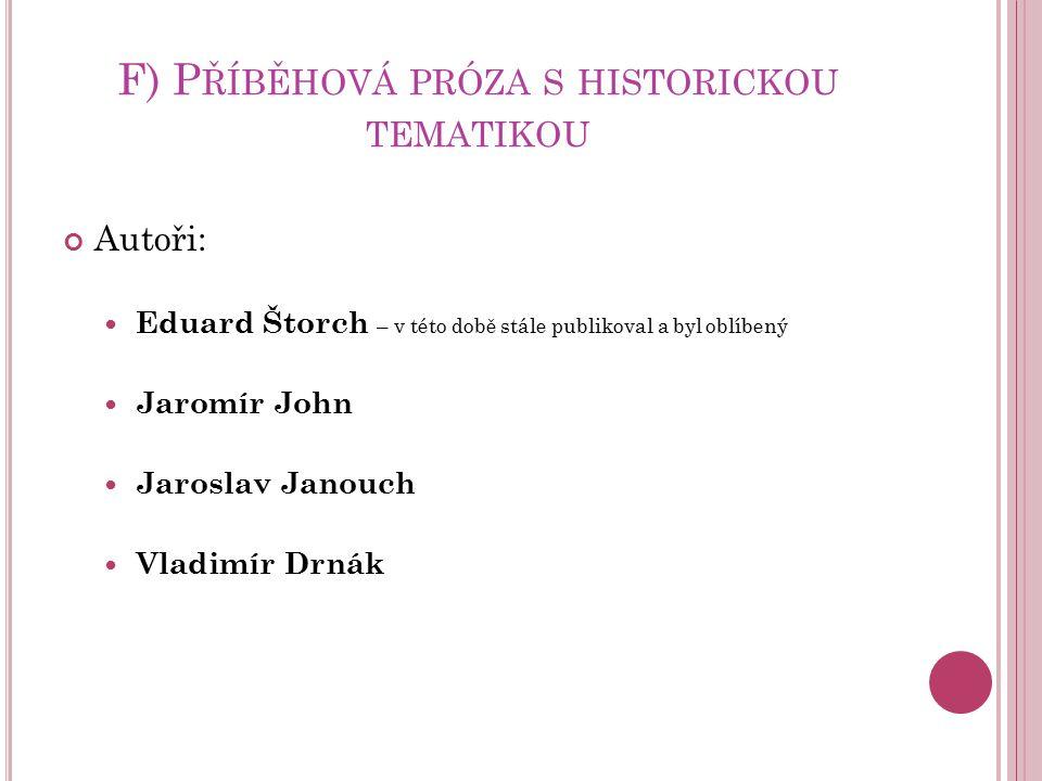 F) P ŘÍBĚHOVÁ PRÓZA S HISTORICKOU TEMATIKOU Autoři: Eduard Štorch – v této době stále publikoval a byl oblíbený Jaromír John Jaroslav Janouch Vladimír