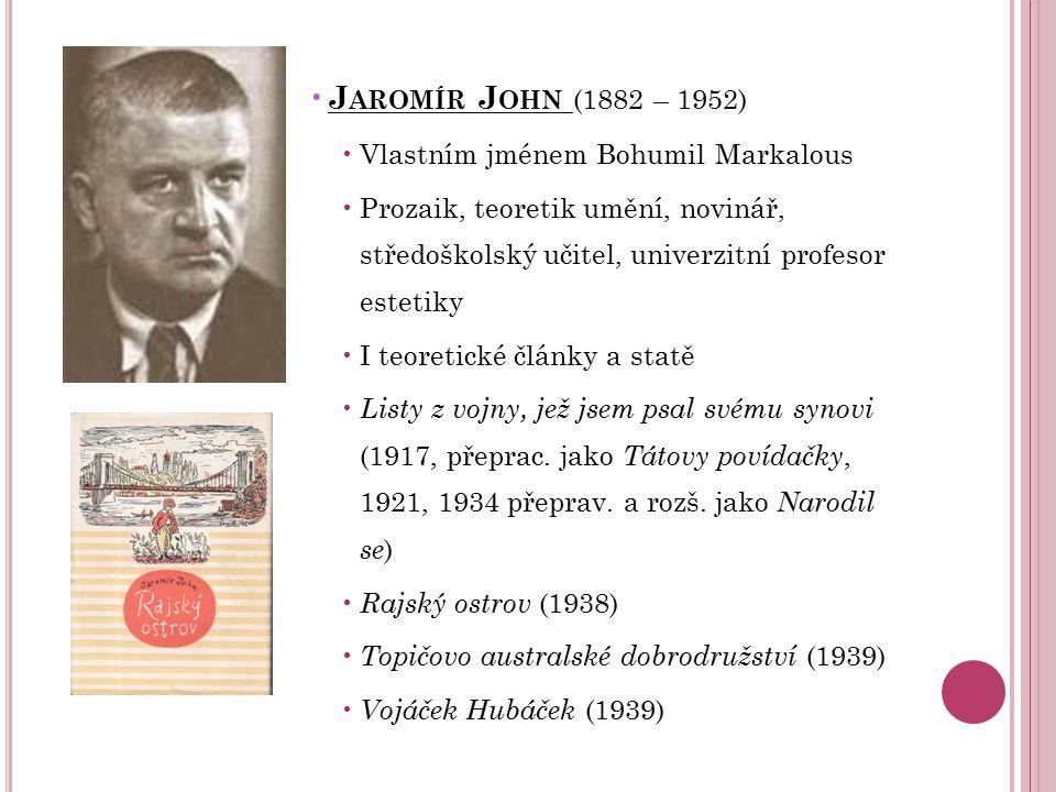 J AROMÍR J OHN (1882 – 1952) Vlastním jménem Bohumil Markalous Prozaik, teoretik umění, novinář, středoškolský učitel, univerzitní profesor estetiky I