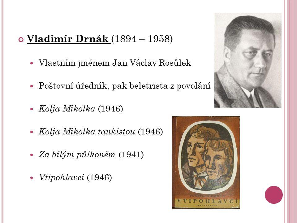 Vladimír Drnák (1894 – 1958) Vlastním jménem Jan Václav Rosůlek Poštovní úředník, pak beletrista z povolání Kolja Mikolka (1946) Kolja Mikolka tankist