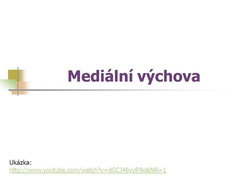 Mediální výchova Ukázka: http://www.youtube.com/watch v=dGCJ46vyR9o&NR=1