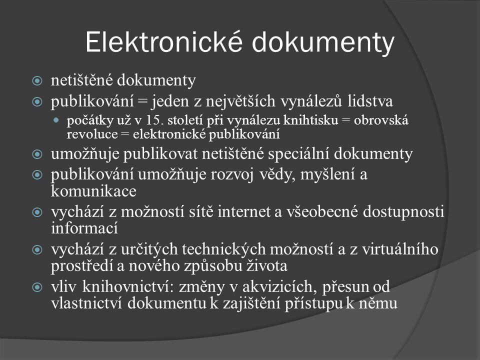 Elektronické dokumenty  netištěné dokumenty  publikování = jeden z největších vynálezů lidstva počátky už v 15.