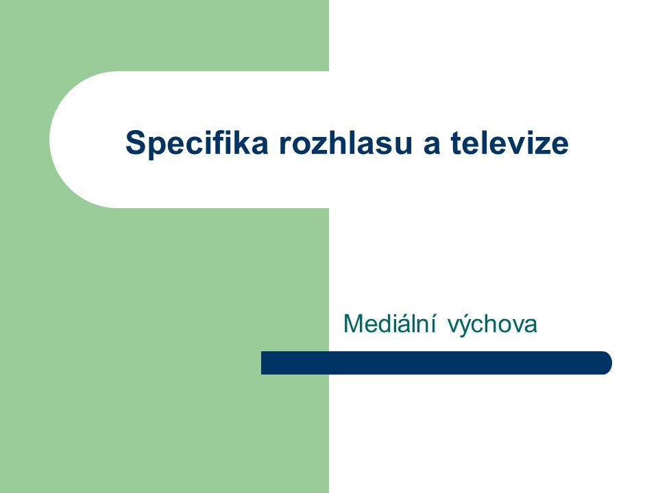Specifika rozhlasu a televize Mediální výchova