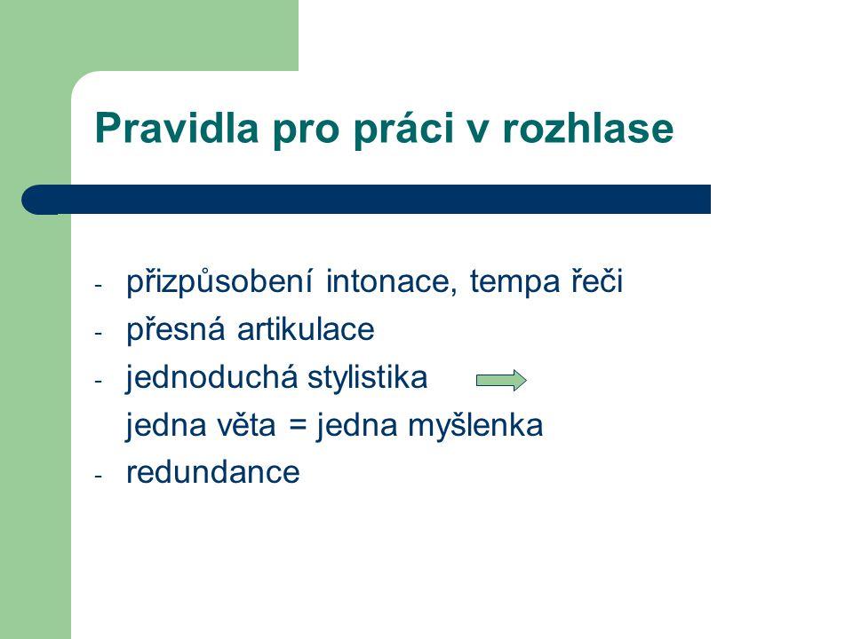 Pravidla pro práci v rozhlase - přizpůsobení intonace, tempa řeči - přesná artikulace - jednoduchá stylistika jedna věta = jedna myšlenka - redundance