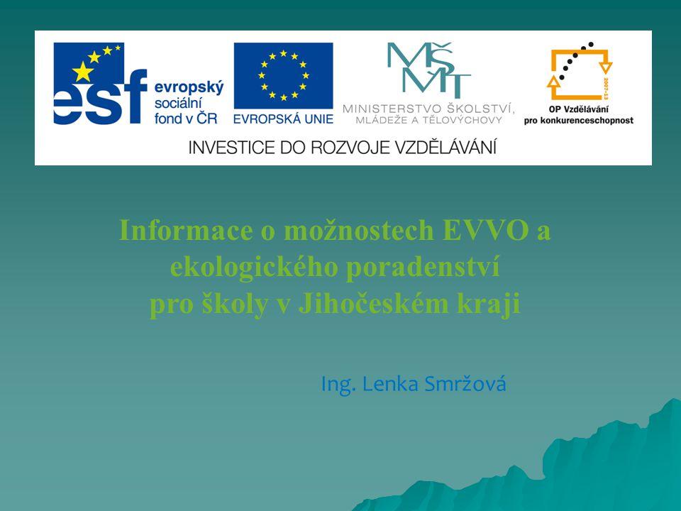 Informace o možnostech EVVO a ekologického poradenství pro školy v Jihočeském kraji Ing. Lenka Smržová