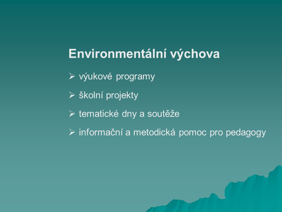 Možnosti EVVO Semináře, exkurze, vzdělávací akce  osvětové akce pro širokou veřejnost  odborné akce pro NNO, obce, školy, firmy  exkurze na zajímavé přírodní lokality, ekofarmy, za příklady dobré praxe