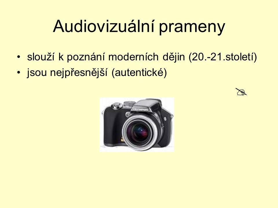 Audiovizuální prameny slouží k poznání moderních dějin (20.-21.století) jsou nejpřesnější (autentické) 