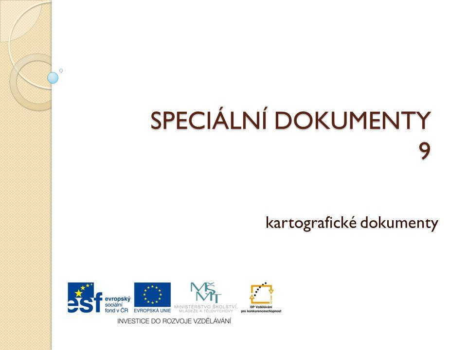 SPECIÁLNÍ DOKUMENTY 9 kartografické dokumenty