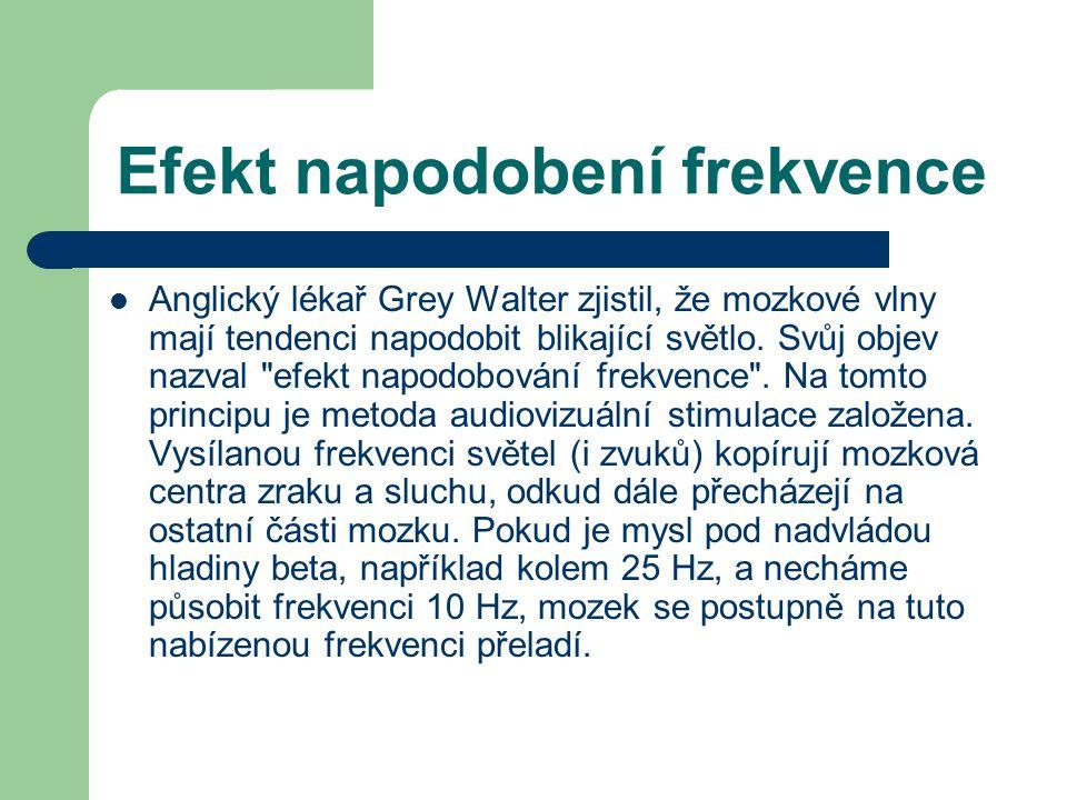 Efekt napodobení frekvence Anglický lékař Grey Walter zjistil, že mozkové vlny mají tendenci napodobit blikající světlo.