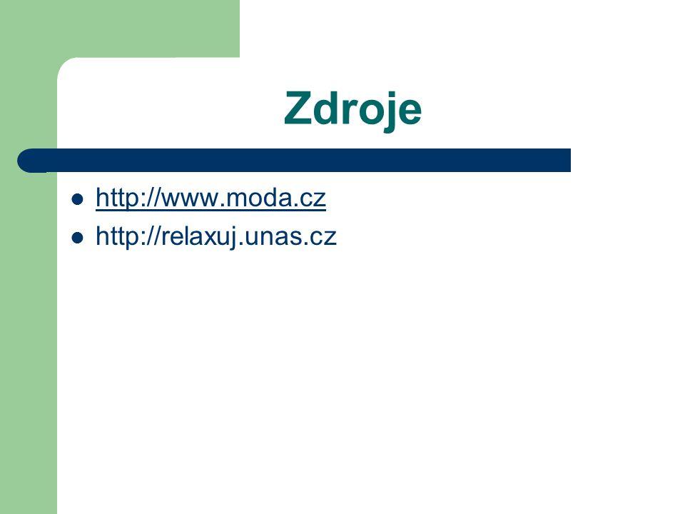 Zdroje http://www.moda.cz http://relaxuj.unas.cz
