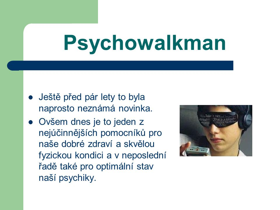Psychowalkman Ještě před pár lety to byla naprosto neznámá novinka.