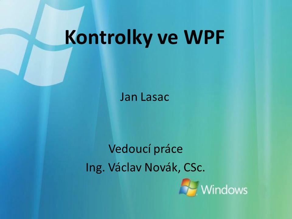 Kontrolky ve WPF Jan Lasac Vedoucí práce Ing. Václav Novák, CSc.