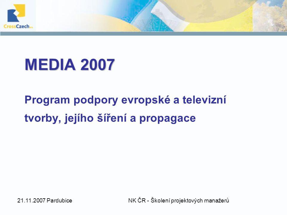 21.11.2007 Pardubice NK ČR - Školení projektových manažerů MEDIA 2007 MEDIA 2007 Program podpory evropské a televizní tvorby, jejího šíření a propagace