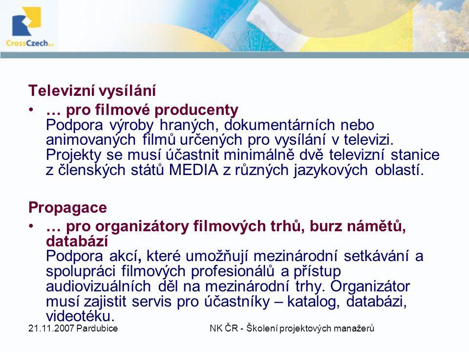 21.11.2007 Pardubice NK ČR - Školení projektových manažerů Televizní vysílání … pro filmové producenty Podpora výroby hraných, dokumentárních nebo animovaných filmů určených pro vysílání v televizi.