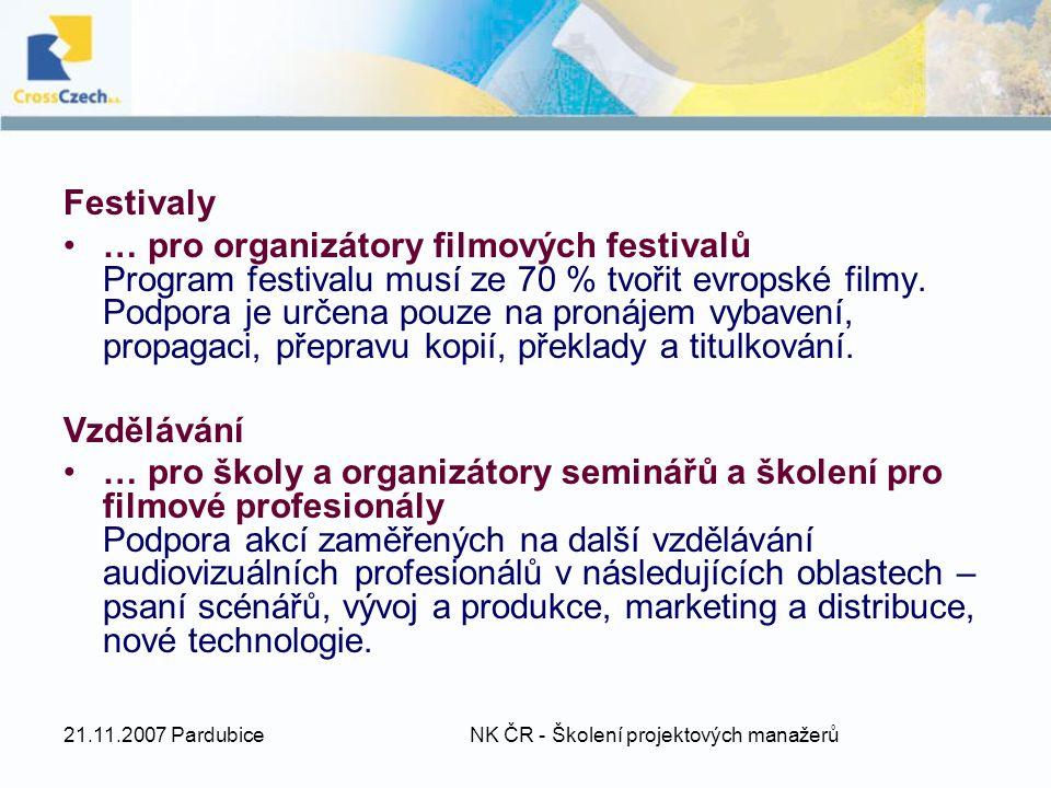 21.11.2007 Pardubice NK ČR - Školení projektových manažerů Festivaly … pro organizátory filmových festivalů Program festivalu musí ze 70 % tvořit evropské filmy.