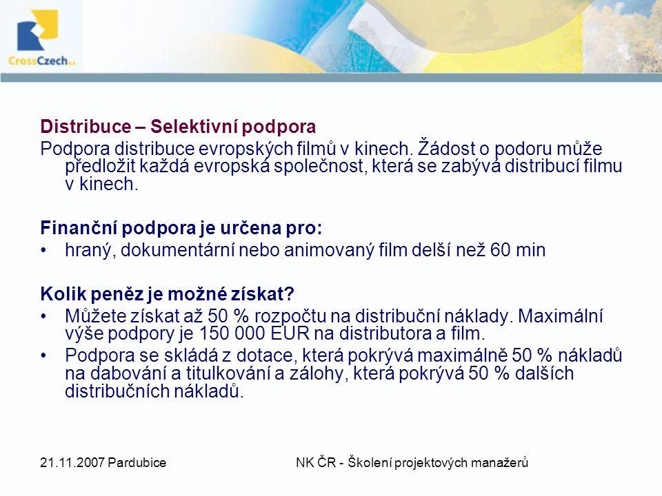 21.11.2007 Pardubice NK ČR - Školení projektových manažerů Distribuce – Selektivní podpora Podpora distribuce evropských filmů v kinech.