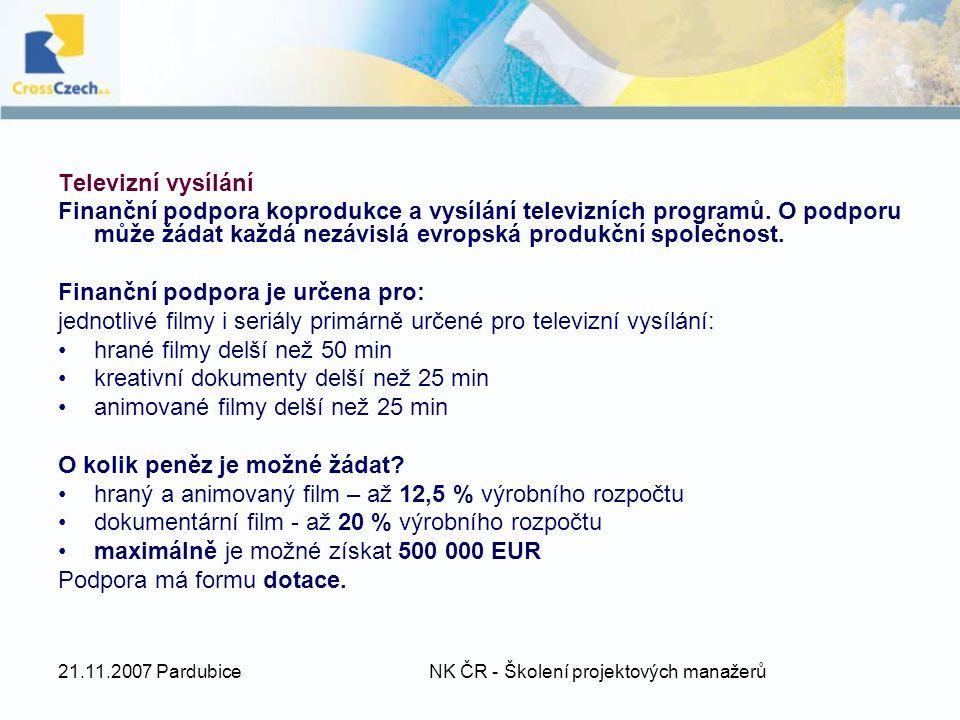 21.11.2007 Pardubice NK ČR - Školení projektových manažerů Televizní vysílání Finanční podpora koprodukce a vysílání televizních programů.