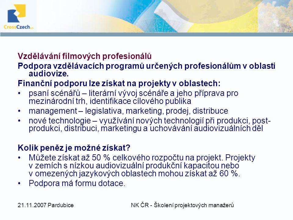 21.11.2007 Pardubice NK ČR - Školení projektových manažerů Vzdělávání filmových profesionálů Podpora vzdělávacích programů určených profesionálům v oblasti audiovize.